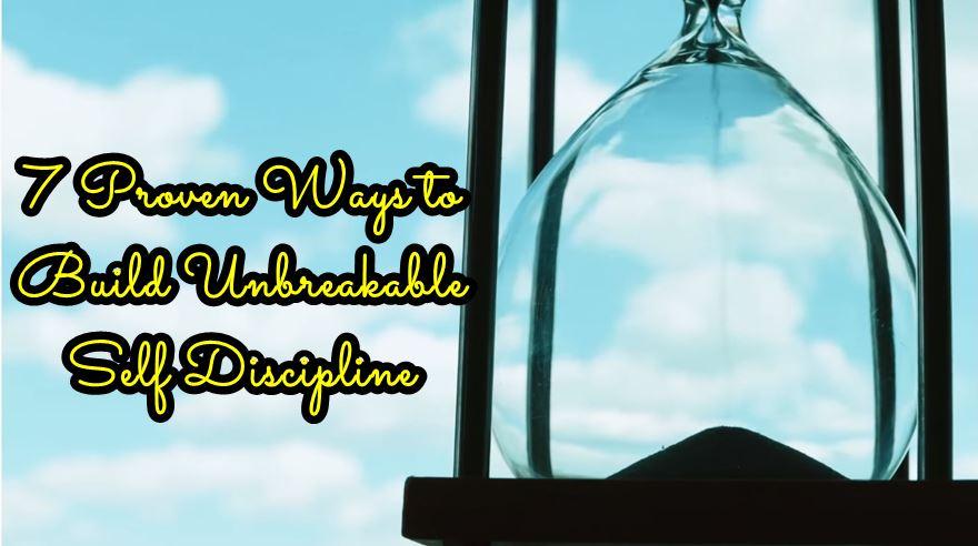 Best 7 Proven Ways to Build Unbreakable Self Discipline