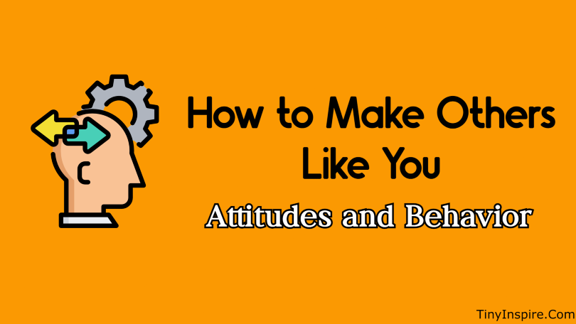 How to Make Others Like You Attitudes and Behavior