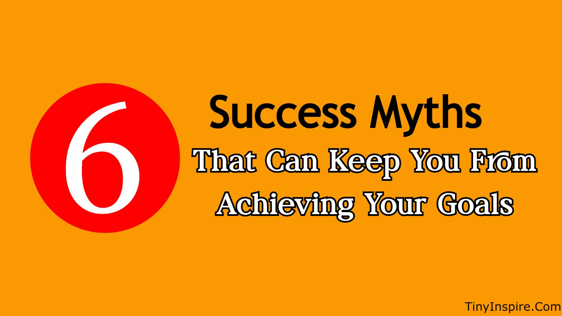 Top 6 Success Myths That Can Keep You From Achieving Your Goals