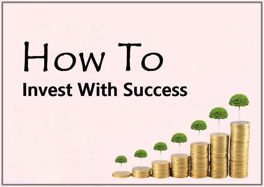 how to invest with success and make your money grow