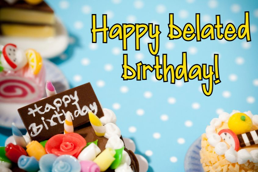 Best Happy Belated Birthday Wishes Messages with Images